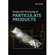 Design and Processing of Particulate Products by Jim Litster
