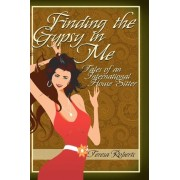 Finding the Gypsy in Me - Tales of an International House Sitter by Teresa Roberts