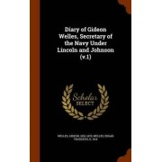Diary of Gideon Welles, Secretary of the Navy Under Lincoln and Johnson (V.1) by Gideon Welles