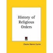 History of Religious Orders Vols. 1 and 2 (1894) by Charles Warren Currier