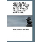 Visits to the Saratoga Battle-Grounds, 1780-1880 by William Leete Stone