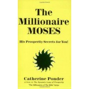 The Millionaire Moses - the Millionaires of the Bible Series: Volume 2 by Catherine Ponder