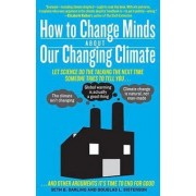 How to Change Minds about Our Changing Climate by Seth B Darling