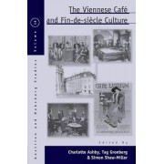 The Viennese Cafe and Fin-de-Siecle Culture by Charlotte Ashby