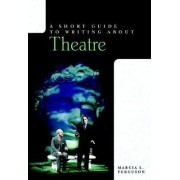 A Short Guide to Writing About Theatre by Frances Ferguson