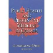 Public Health and Preventive Medicine in Canada by Chandrakant P Shah