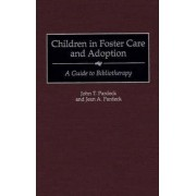 Children in Foster Care and Adoption by John T. Pardeck