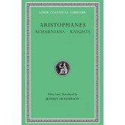 Acharnians / Knights: Acharnians, Knights, Clouds, Wasps by Aristophanes
