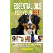 Essential Oils for Your Pet by Coral Miller
