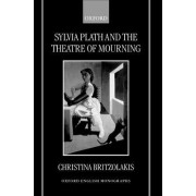 Sylvia Plath and the Theatre of Mourning by Lecturer in English and Comparative Literature Christina Britzolakis
