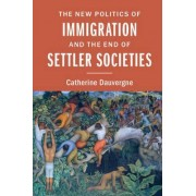 The New Politics of Immigration and the End of Settler Societies by Catherine Dauvergne