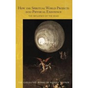 How the Spiritual World Projects into Physical Existence by Rudolf Steiner
