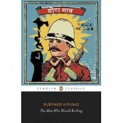 The Man Who Would be King: Selected Stories of Rudyard Kipling by Rudyard Kipling