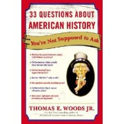 33 Questions about American History You're Not Supposed to Ask by Thomas E Woods