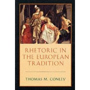 Rhetoric in the European Tradition by Thomas M. Conley