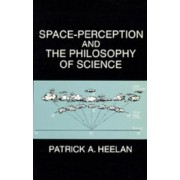 Space-Perception and the Philosophy of Science by Patrick A. Heelan