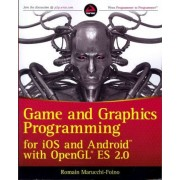 Game and Graphics Programming for IOS and Android with OpenGL ES 2.0 by Romain Marruchi-Foino
