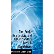The Public Health Acts and Other Sanitary Laws & Regulations by Martin Elliott
