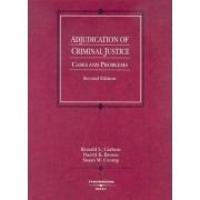 Adjudication of Criminal Justice, Cases and Problems by Ronald Carlson