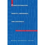 Constitutionalism, Identity, Difference and Legitimacy by Michel Rosenfeld