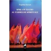 Spre Un Teatru Al Formelor Spirituale - Eugenia Sarvari