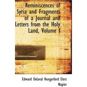 Reminiscences of Syria and Fragments of a Journal and Letters from the Holy Land, Volume I by Edwar Delaval Hungerford Elers Napier