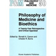 Philosophy of Medicine and Bioethics by Ronald A. Carson