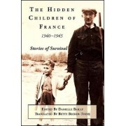 The Hidden Children of France, 1940-1945 by Danielle Bailly