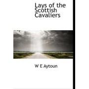 Lays of the Scottish Cavaliers by W E Aytoun