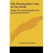 The Working Man's Way in the World by Charles Manby Smith