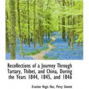 Recollections of a Journey Through Tartary, Thibet, and China, During the Years 1844, 1845, and 1846 by Evariste Rgis Huc