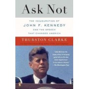Ask Not by Thurston Clarke