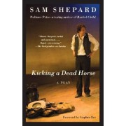 Kicking a Dead Horse by MR Sam Shepard