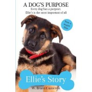 A Dog's Purpose - Ellie's Story by W. Bruce Cameron