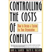 Controlling the Costs of Conflict by Karl A. Slaikeu