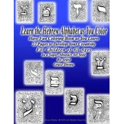 Learn the Hebrew Alphabet as You Color Have Fun Coloring Book as You Learn 22 Pages to Develop Your Creativity for Children of All Ages in a Super Abstract Art Style by Artist Grace Divine by Grace Divine