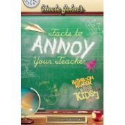 Uncle John's Facts to Annoy Your Teacher Bathroom Reader for Kids Only! by Bathroom Readers' Institute