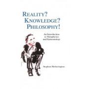 Reality? Knowledge? Philosophy! by Stephen Cade Hetherington