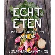 Echt Eten Met De Groenten Van Jon - Jonathan Karpathios