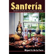 Santeria the Beliefs and Rituals of by De LA Torre