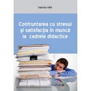 Confruntarea cu stresul si satisfactia in munca la cadrele didactice.