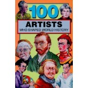 100 Artists Who Shaped World History by Barbara Krystal