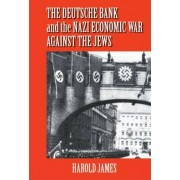 The Deutsche Bank and the Nazi Economic War Against the Jews by Dr. Harold James