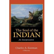 The Soul of the Indian by Charles A. Eastman