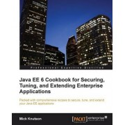 Java EE6 Cookbook for Securing, Tuning, and Extending Enterprise Applications by Mick Knutson