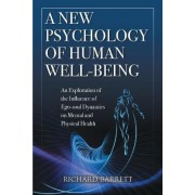 A New Psychology of Human Well-Being: an Exploration of the Influence of EGO-Soul Dynamics on Mental and Physical Health by Richard Barrett