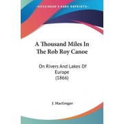 A Thousand Miles in the Rob Roy Canoe by Professor J MacGregor