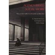 Agency Based Social Work by Harold H. Weissman