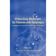 Prescribing Medicines for Patients with Dysphagia by Professor David John Wright