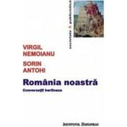 Romania noastra - Virgil Nemoianu Sorin Antohi
